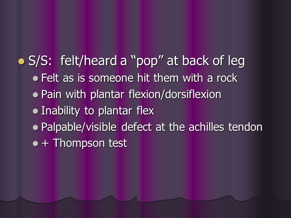 S/S: felt/heard a pop at back of leg