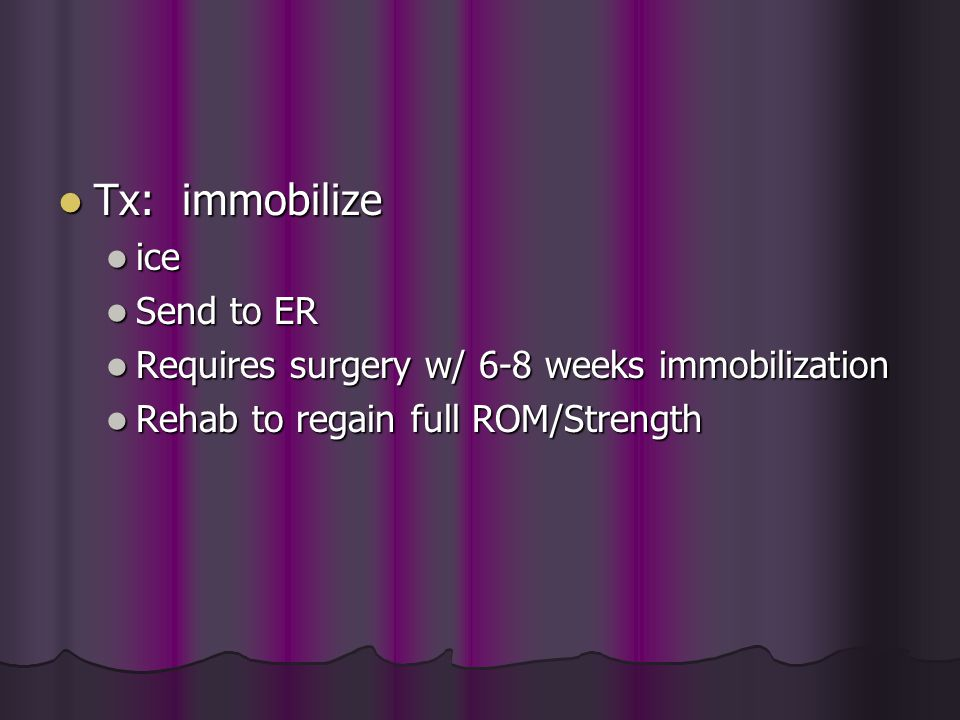 Tx: immobilize ice Send to ER