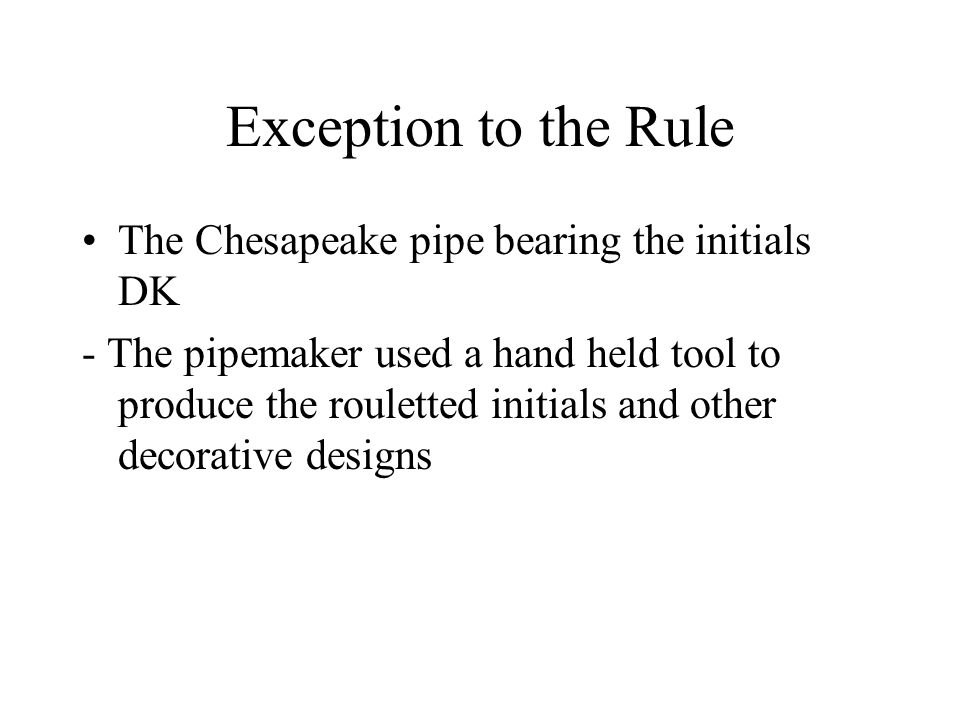 Exception to the Rule The Chesapeake pipe bearing the initials DK
