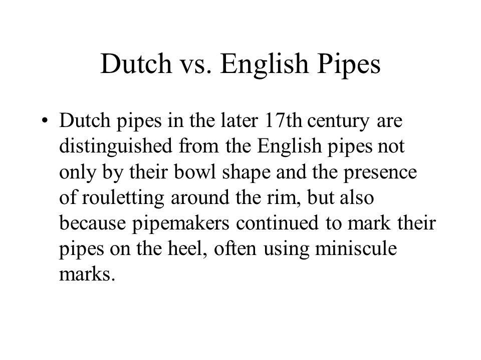 Dutch vs. English Pipes