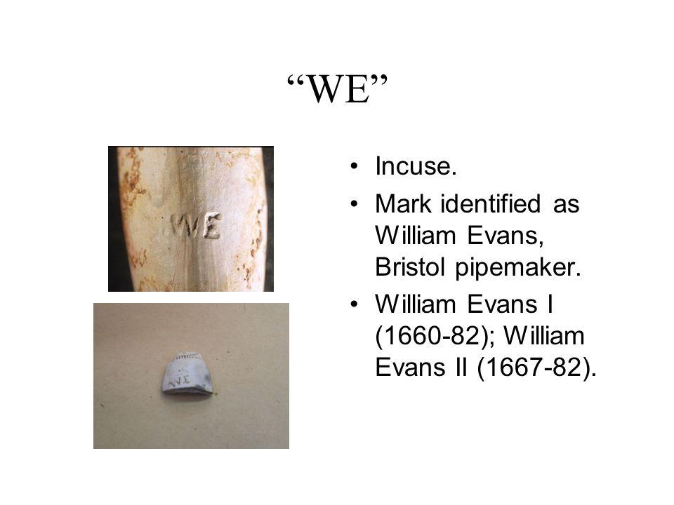 WE Incuse. Mark identified as William Evans, Bristol pipemaker.