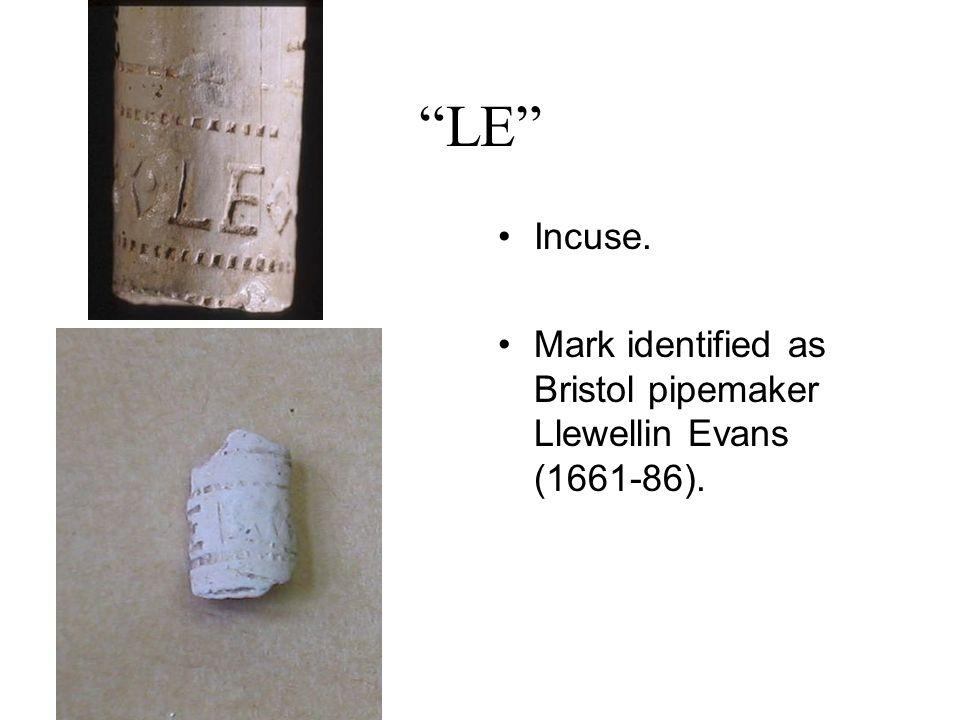 LE Incuse. Mark identified as Bristol pipemaker Llewellin Evans (1661-86).