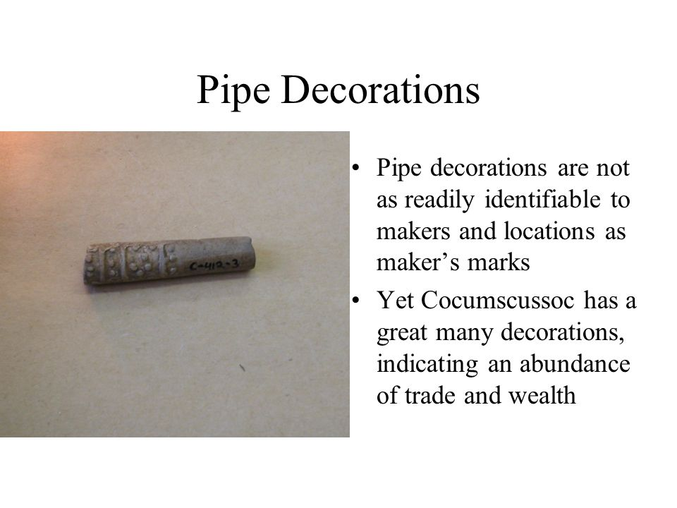Pipe Decorations Pipe decorations are not as readily identifiable to makers and locations as maker's marks.