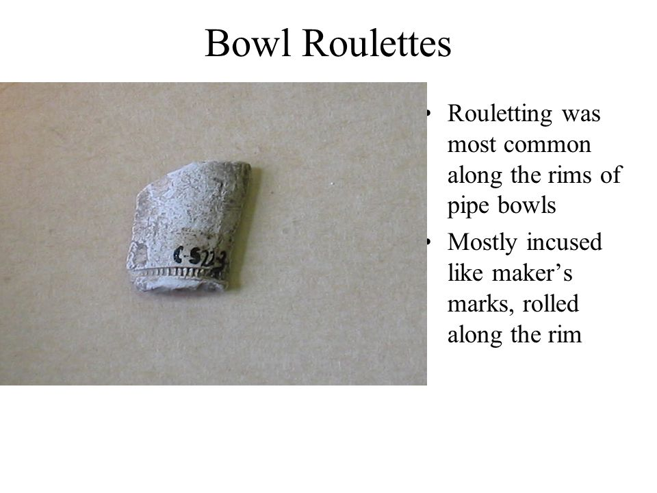 Bowl Roulettes Rouletting was most common along the rims of pipe bowls