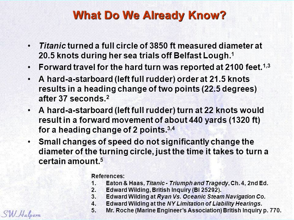What Do We Already Know Titanic turned a full circle of 3850 ft measured diameter at 20.5 knots during her sea trials off Belfast Lough.1.