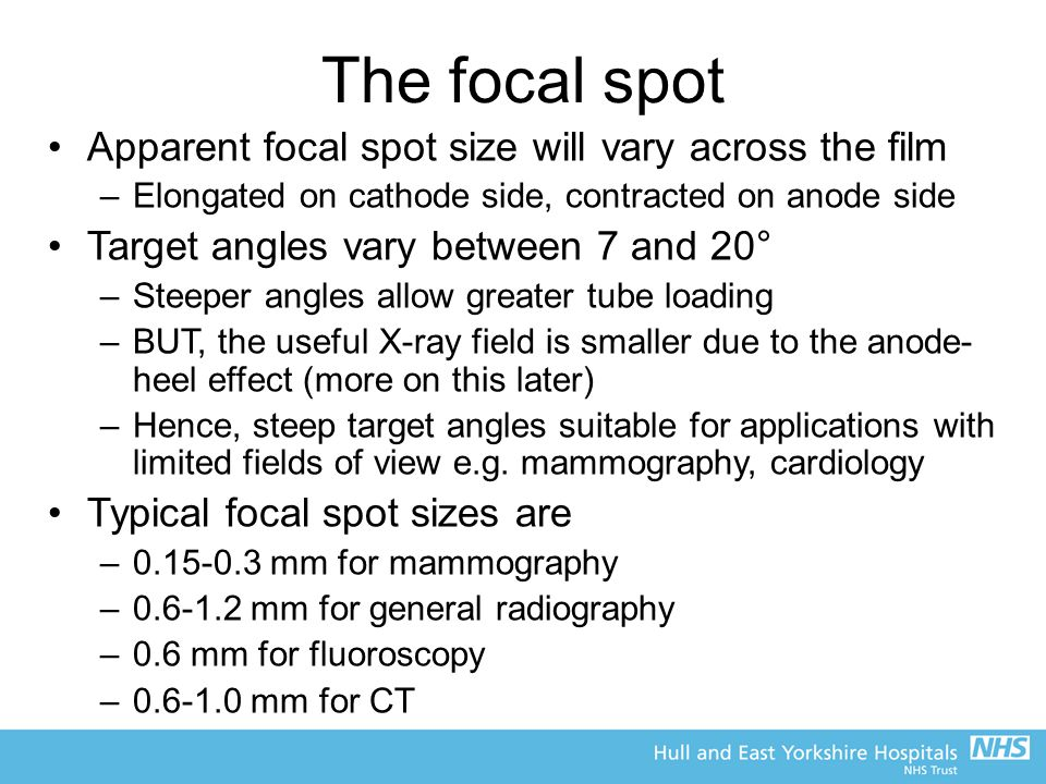 The focal spot Apparent focal spot size will vary across the film