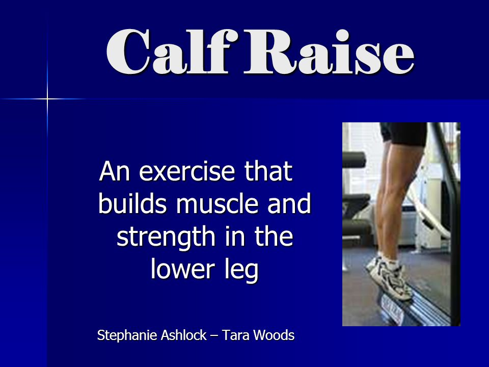 Calf Raise An exercise that builds muscle and strength in the lower leg.