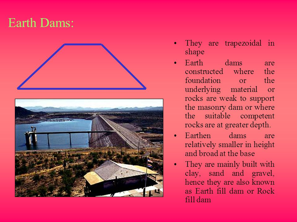 Earth Dams: They are trapezoidal in shape