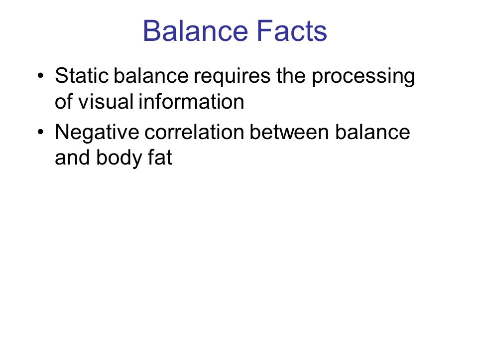 Balance Facts Static balance requires the processing of visual information.