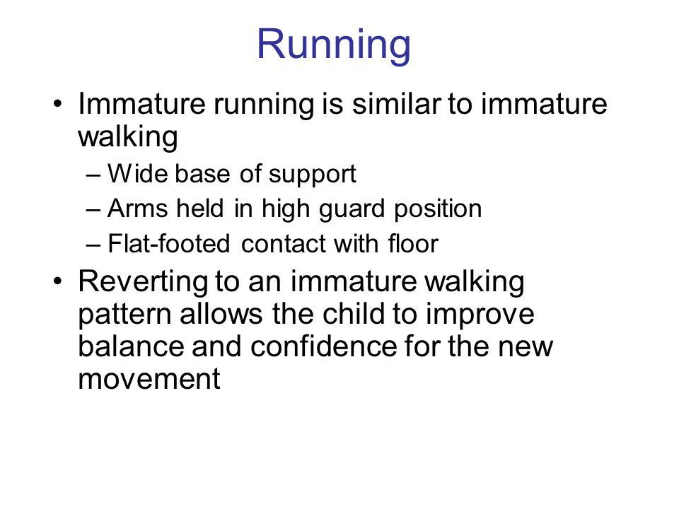 Running Immature running is similar to immature walking