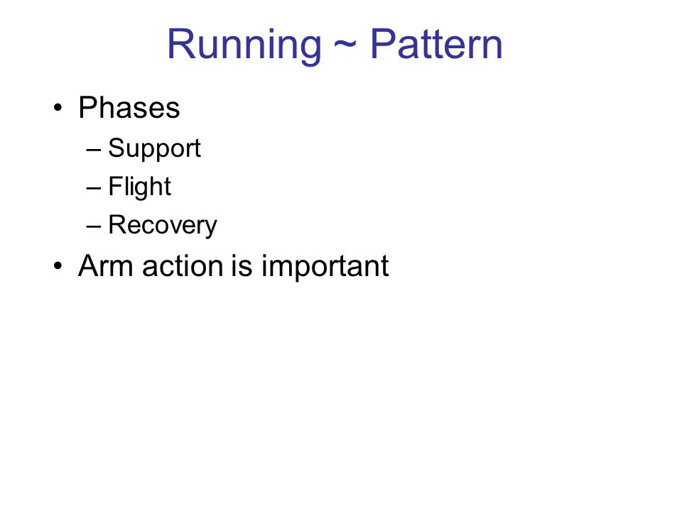 Running ~ Pattern Phases Arm action is important Support Flight