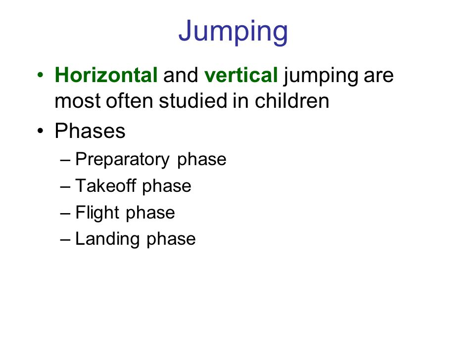 Jumping Horizontal and vertical jumping are most often studied in children. Phases. Preparatory phase.