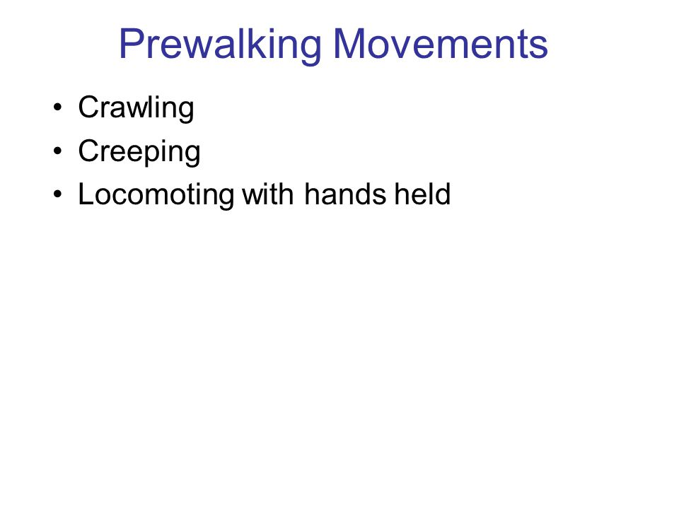 Prewalking Movements Crawling Creeping Locomoting with hands held