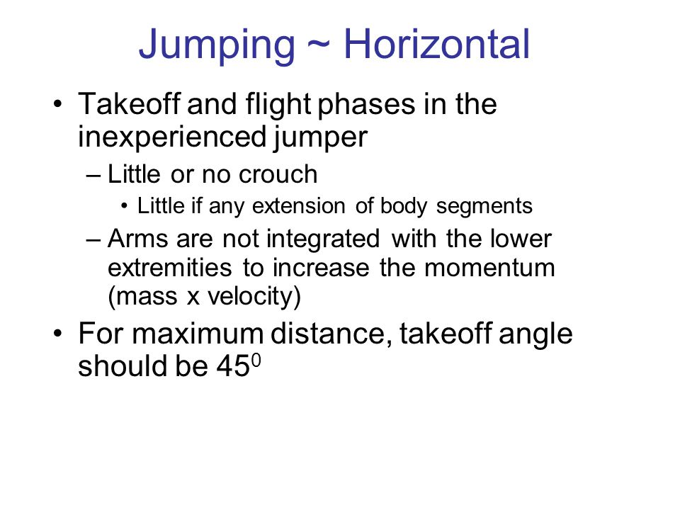 Jumping ~ Horizontal Takeoff and flight phases in the inexperienced jumper. Little or no crouch. Little if any extension of body segments.