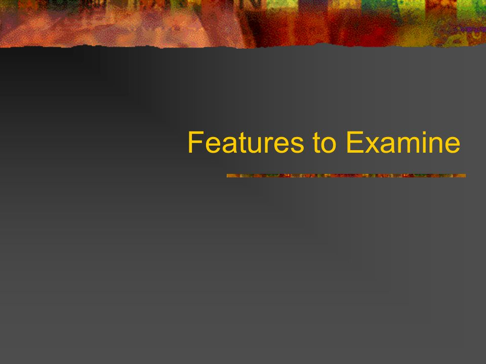Features to Examine