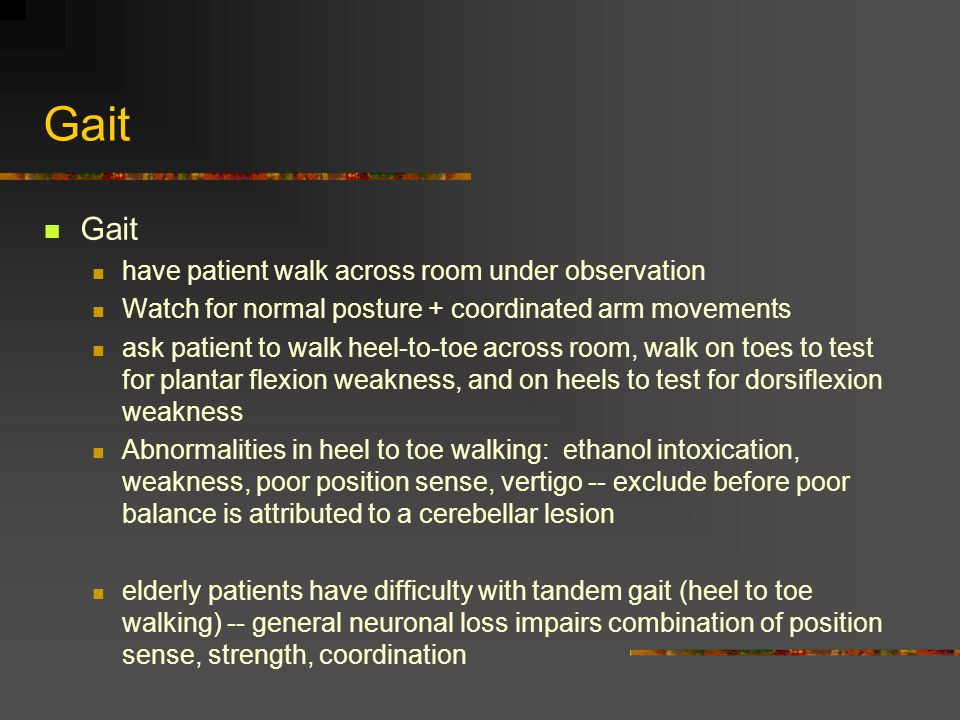Gait Gait have patient walk across room under observation