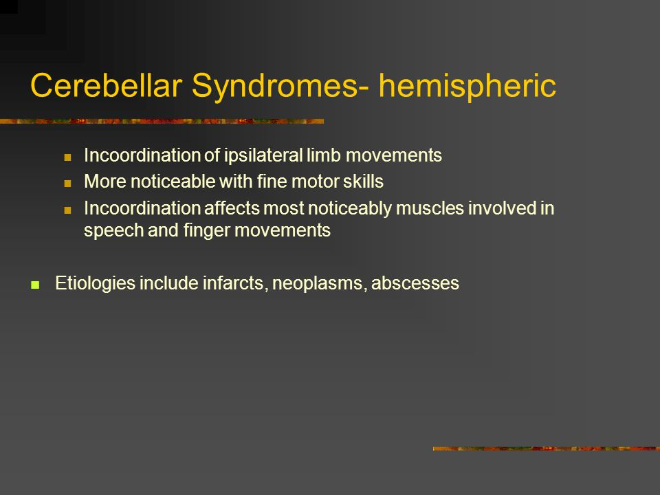 Cerebellar Syndromes- hemispheric