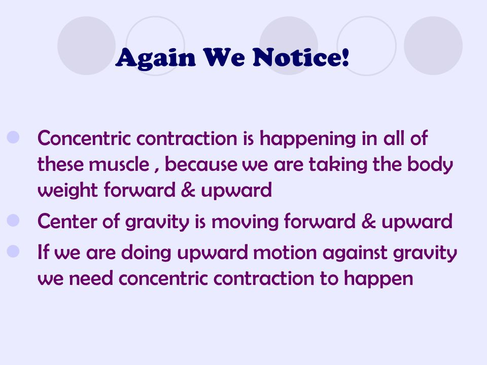 Again We Notice! Concentric contraction is happening in all of these muscle , because we are taking the body weight forward & upward.