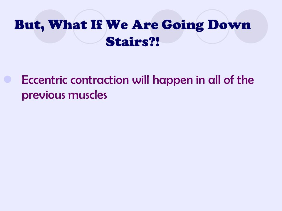 But, What If We Are Going Down Stairs !