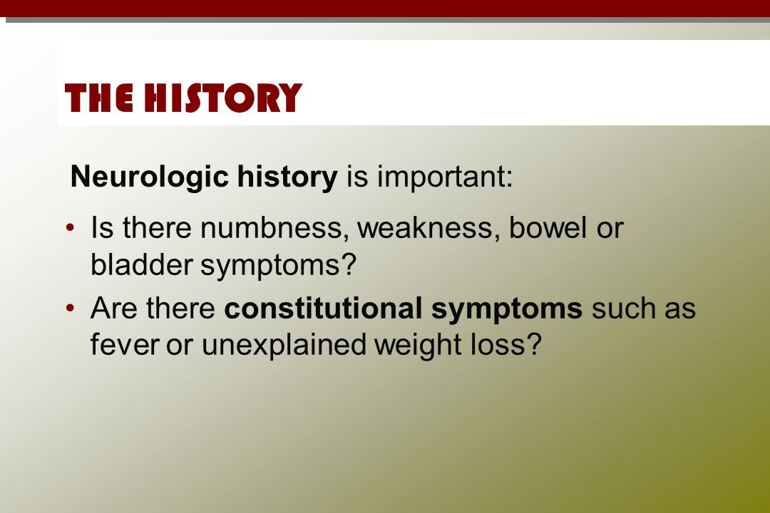 THE HISTORY Neurologic history is important: