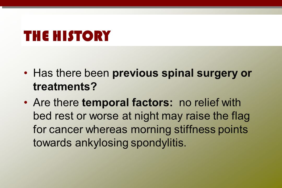 THE HISTORY Has there been previous spinal surgery or treatments