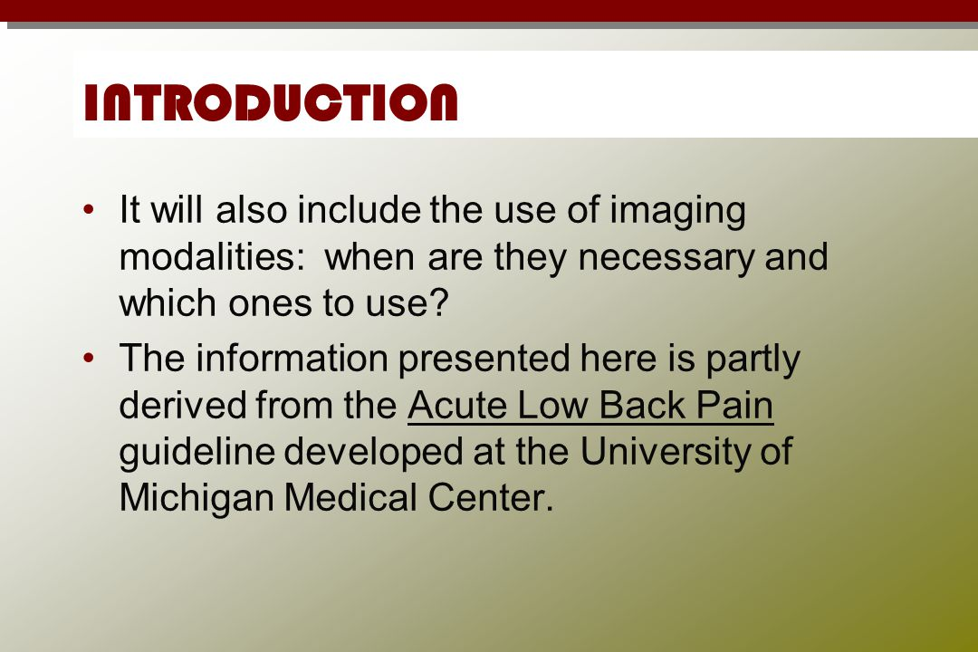 INTRODUCTION It will also include the use of imaging modalities: when are they necessary and which ones to use