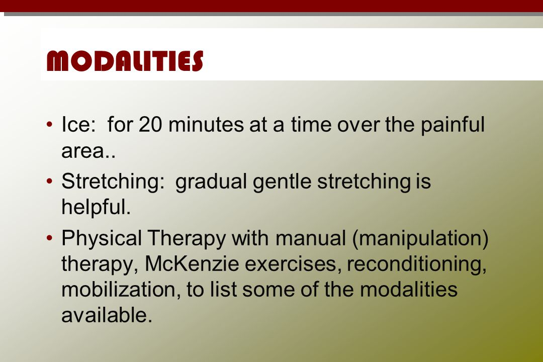 MODALITIES Ice: for 20 minutes at a time over the painful area..