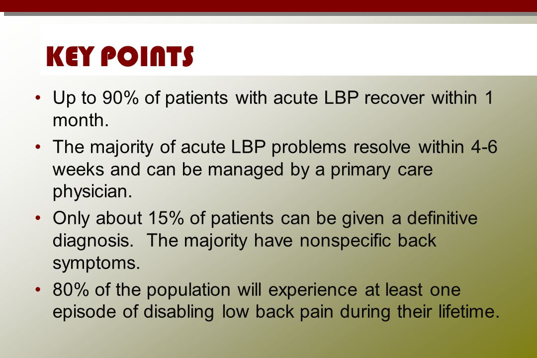 KEY POINTS Up to 90% of patients with acute LBP recover within 1 month.
