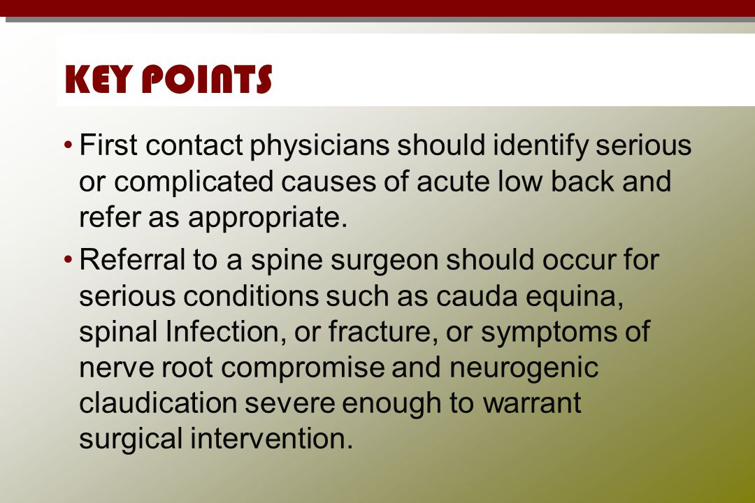 KEY POINTS First contact physicians should identify serious or complicated causes of acute low back and refer as appropriate.