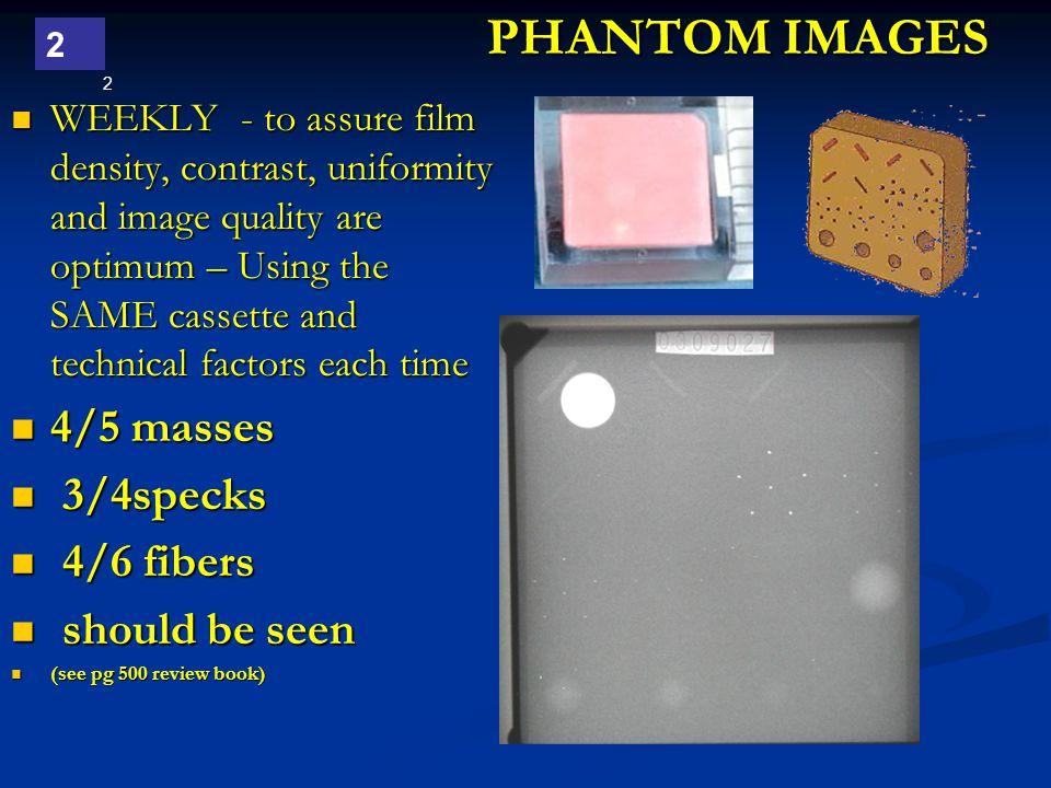 PHANTOM IMAGES 4/5 masses 3/4specks 4/6 fibers should be seen