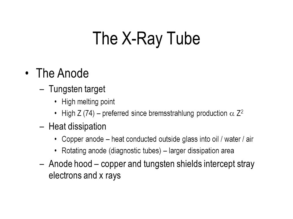 The X-Ray Tube The Anode Tungsten target Heat dissipation