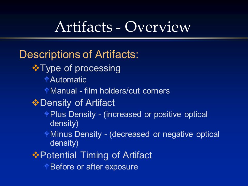 Artifacts - Overview Descriptions of Artifacts: Type of processing