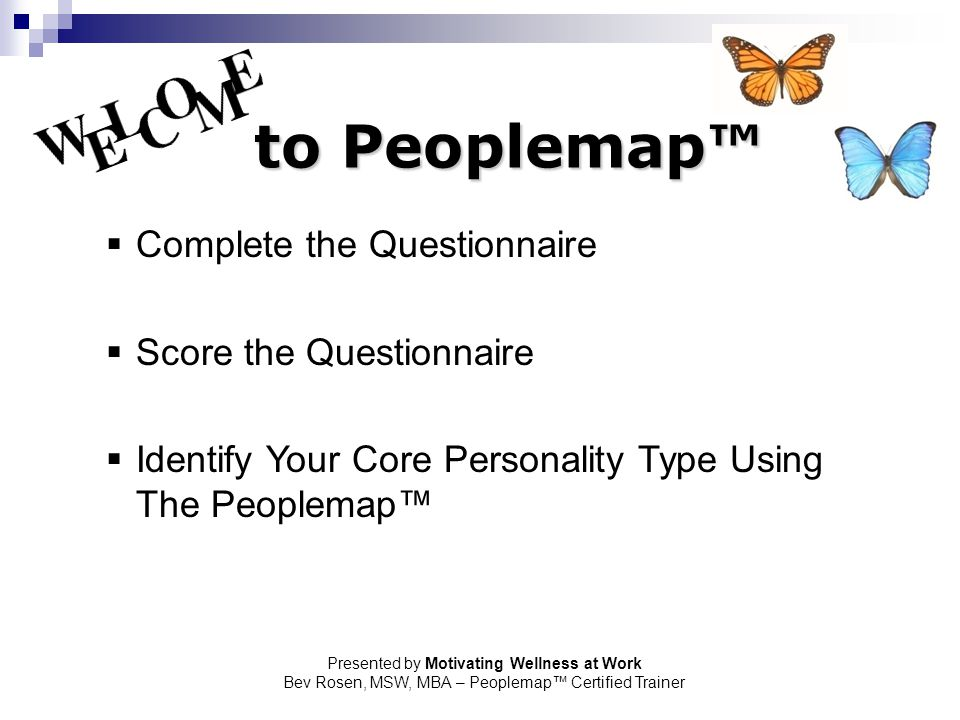 to Peoplemap™ Complete the Questionnaire Score the Questionnaire