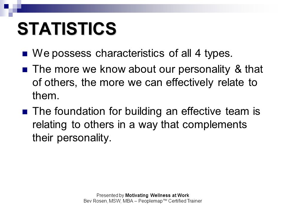 STATISTICS We possess characteristics of all 4 types.