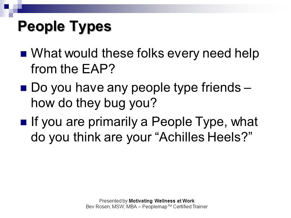 People Types What would these folks every need help from the EAP