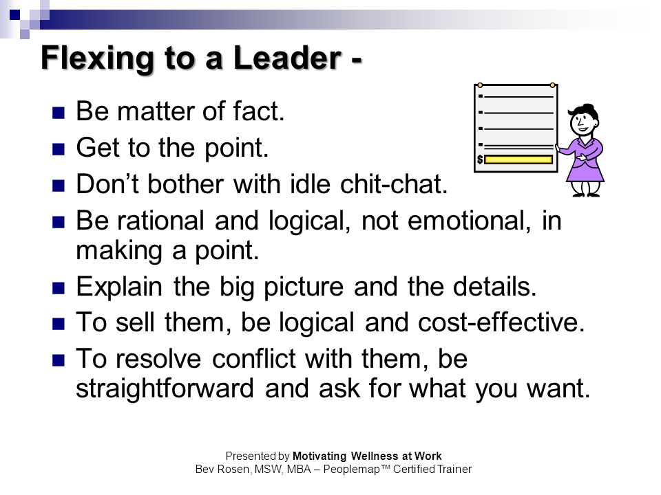 Flexing to a Leader - Be matter of fact. Get to the point.