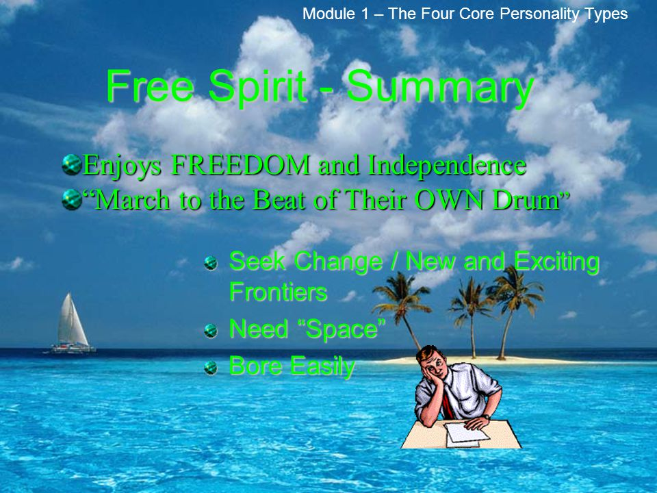 Free Spirit - Summary Enjoys FREEDOM and Independence
