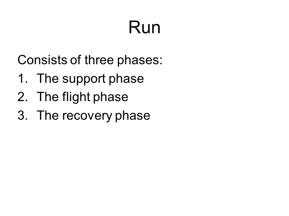 Run Consists of three phases: The support phase The flight phase