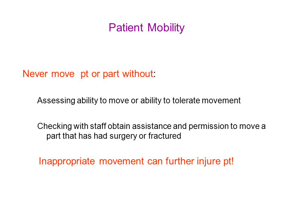 Patient Mobility Never move pt or part without: