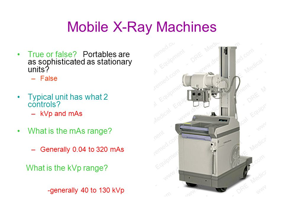 Mobile X-Ray Machines True or false Portables are as sophisticated as stationary units False. Typical unit has what 2 controls