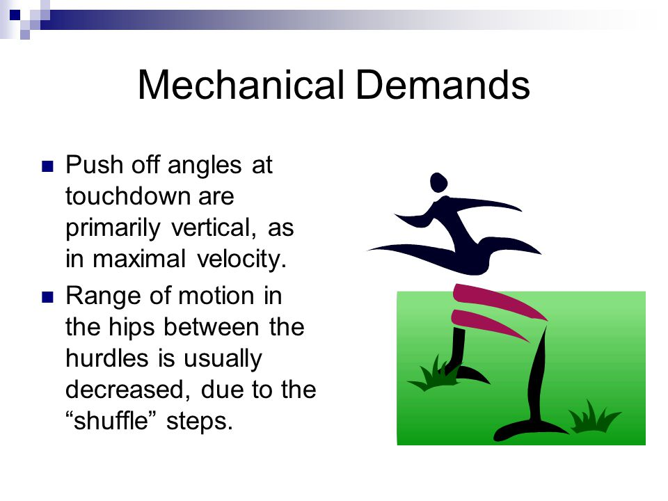 Mechanical Demands Push off angles at touchdown are primarily vertical, as in maximal velocity.