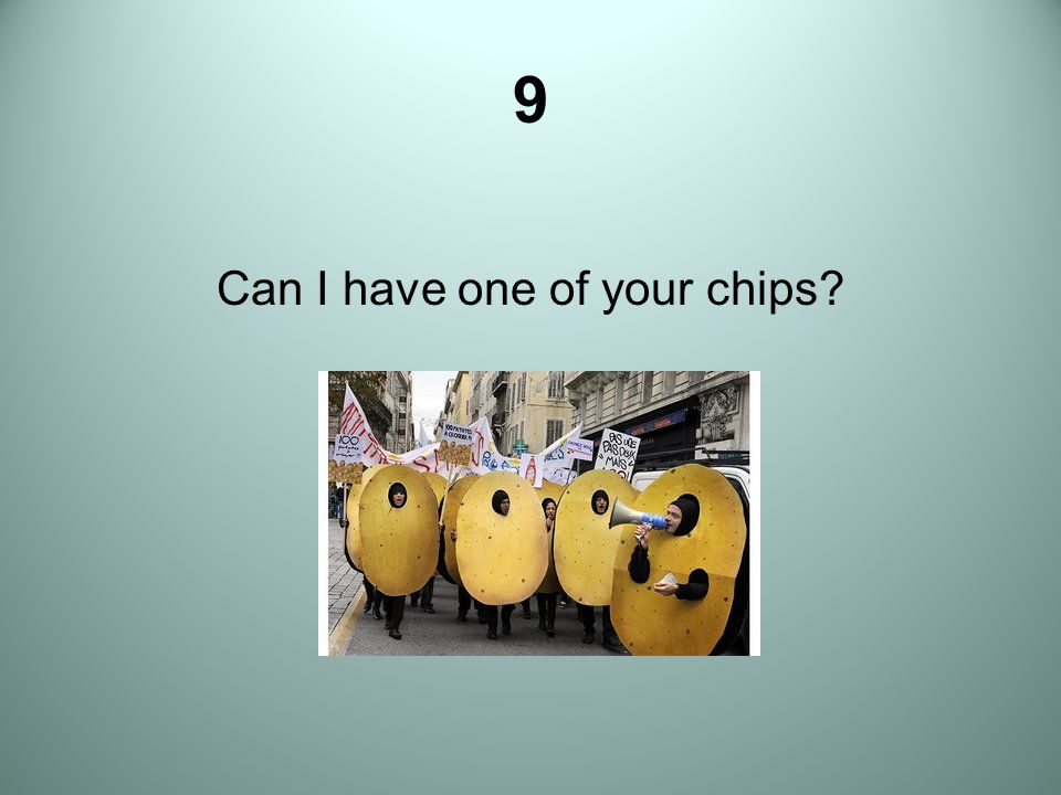 Can I have one of your chips
