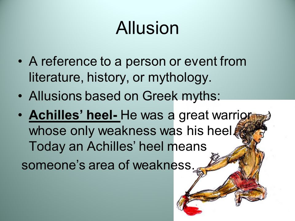 Allusion A reference to a person or event from literature, history, or mythology. Allusions based on Greek myths: