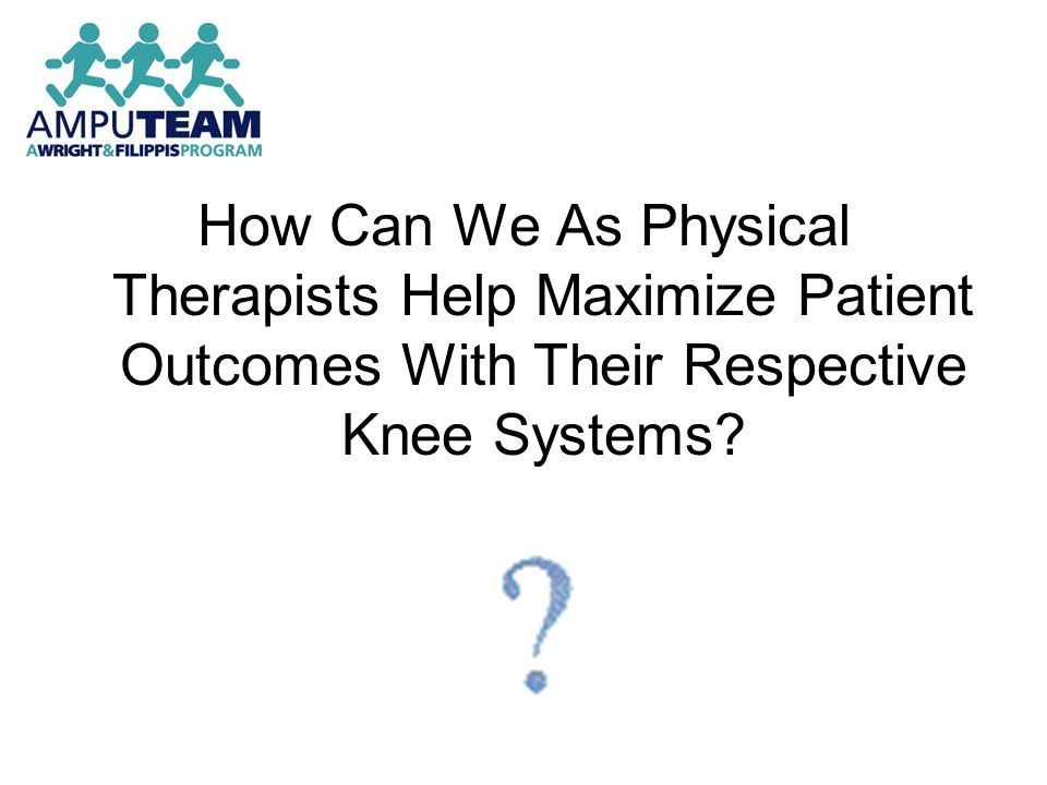 How Can We As Physical Therapists Help Maximize Patient Outcomes With Their Respective Knee Systems