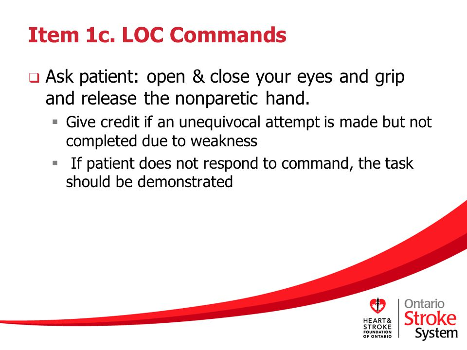 Item 1c. LOC Commands Ask patient: open & close your eyes and grip and release the nonparetic hand.