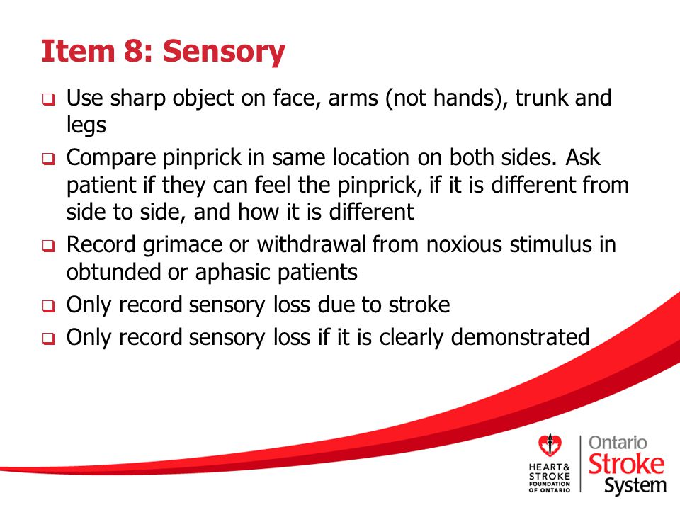Item 8: Sensory Use sharp object on face, arms (not hands), trunk and legs.