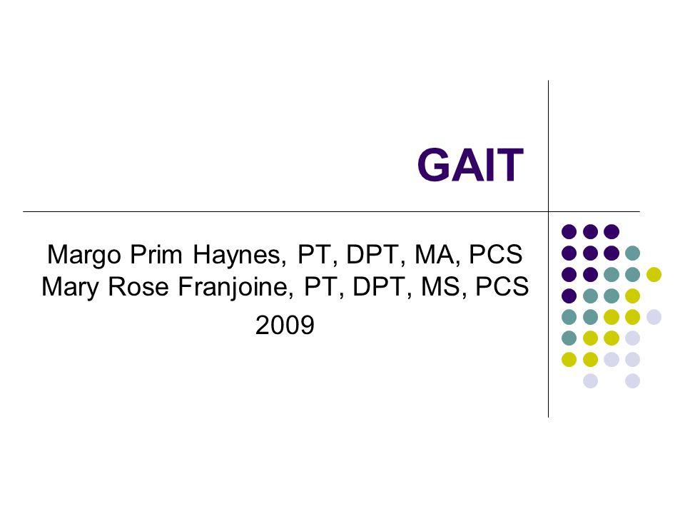GAIT Margo Prim Haynes, PT, DPT, MA, PCS Mary Rose Franjoine, PT, DPT, MS, PCS 2009