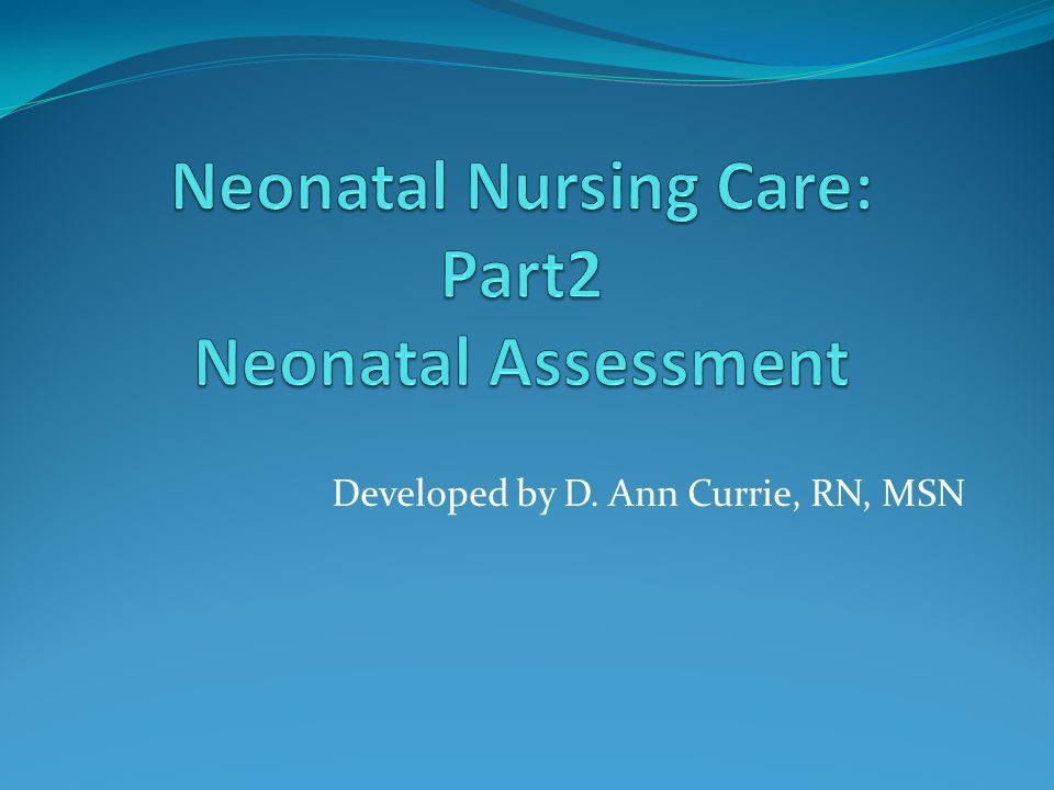 Neonatal Nursing Care: Part2 Neonatal Assessment