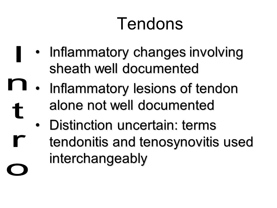 Tendons Inflammatory changes involving sheath well documented