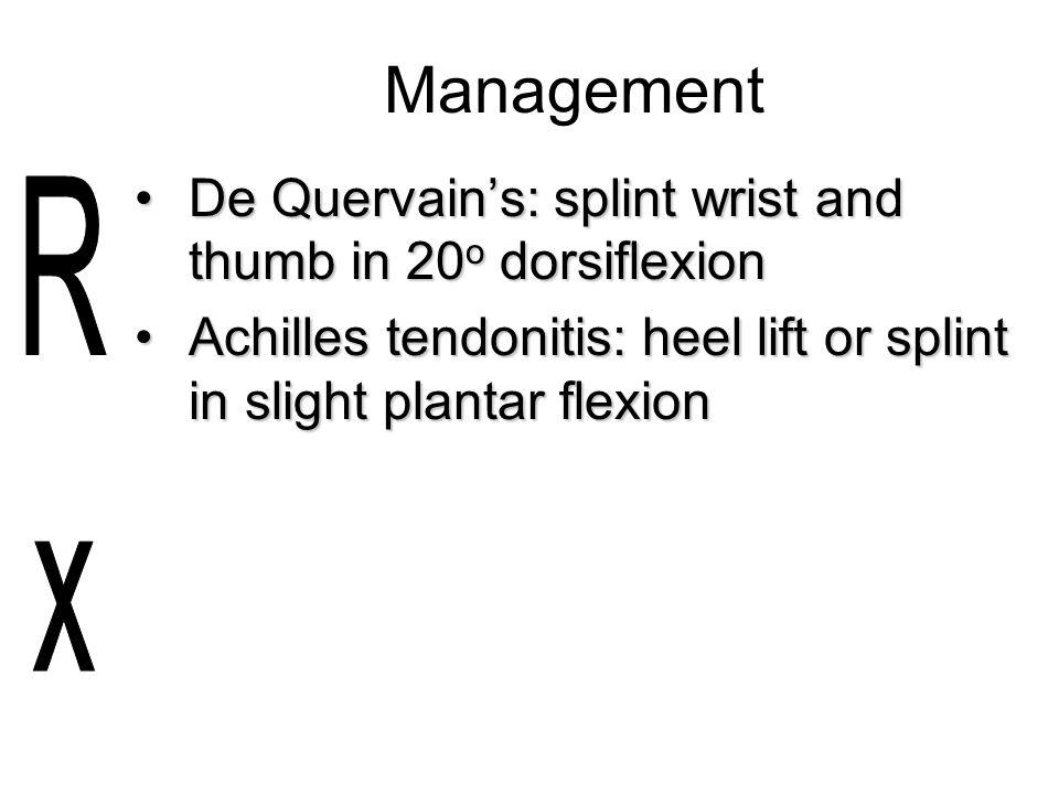 Management De Quervain's: splint wrist and thumb in 20o dorsiflexion